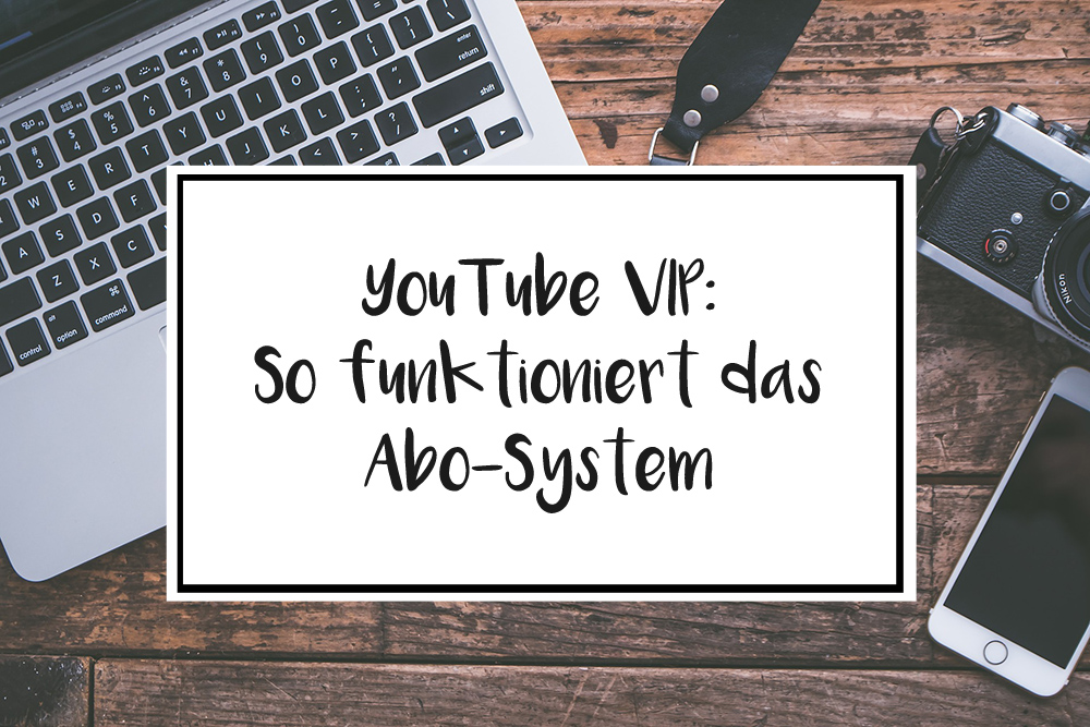 YouTube VIP So funktioniert das Abo System
