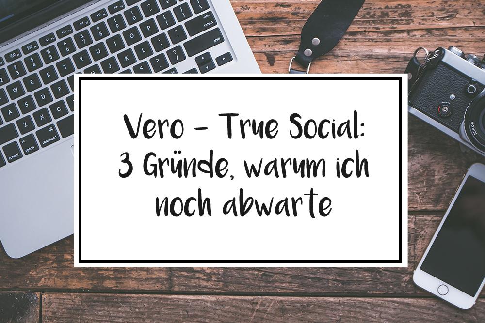 Vero – True Social: 3 Gründe, warum ich noch abwarte