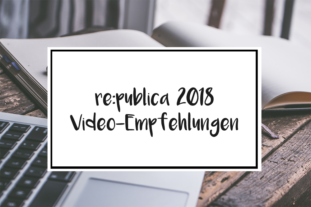 re:publica 2018 Video Empfehlungen YouTube